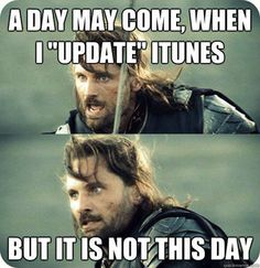 """A day may come when I """"update"""" iTunes..."""