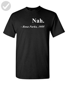 Nah. Rosa Parks, 1955 Quotation Adult T-Shirt Tee (XX Large, Black) - Cool and funny shirts (*Amazon Partner-Link)