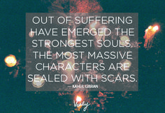 Out of suffering have emerged the strongest souls. The most massive characters are sealed with scars. Kahlil Gibran #verilydailydose