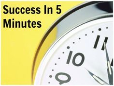 Success In 5 Minutes | How To Have Success In 5 Minutes | Yes, Only FIVE!