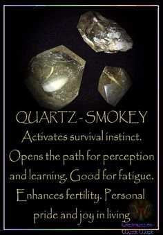 QUARTZ – SMOKEY Activates survival instinct. Opens the path for perception and learning. Good for fatigue. Enhances fertility. Personal pride and joy in living