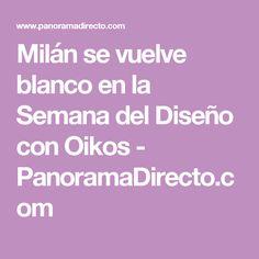 Milán se vuelve blanco en la Semana del Diseño con Oikos - PanoramaDirecto.com