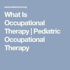 What Is Occupational Therapy | Pediatric Occupational Therapy