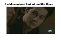 I wish Dylan O'Brien looked at me like this