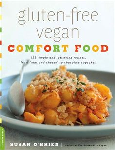 Gluten-Free Vegan Comfort Food: 125 Simple and Satisfying Recipes, from Mac and Cheese to Chocolate Cupcakes