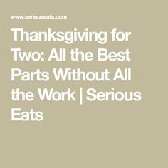 Thanksgiving for Two: All the Best Parts Without All the Work Thanksgiving Dinner For Two, Serious Eats, Cranberry Sauce, Mashed Potatoes, Pumpkin, Good Things, Recipes, Table, Whipped Potatoes