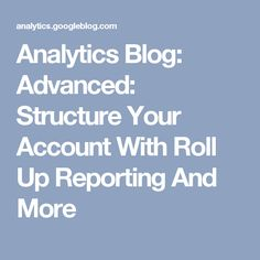 Analytics Blog: Advanced: Structure Your Account With Roll Up Reporting And More