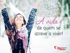 A vida é de quem se atreve a viver! #vida #atrever #viver