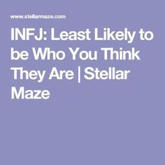 INFJ: Least Likely to be Who You Think They Are | Stellar Maze