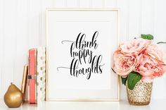 Think happy thoughts PRINTABLE inspirational quote, uplifting quote art,printable art, motivational quote,calligraphy print, printable decor by boutiqueprintart on Etsy