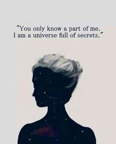 You only know a part of me, I am a universe full of secrets...