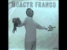 Musicas Saudosas: Eu te Darei Bem Mais - Moacir Franco