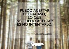 """""""Puedo aceptar el fracaso, lo que no puedo aceptar es no intentarlo"""" Michael Jackson"""