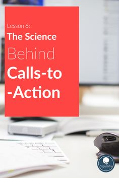 Lesson 6 The Science Behind Calls-to-Action