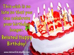 Belated Birthday Wishes, Greetings, Messages and Quotes, Happy Birthday Wishes, Birthday Messages, Birthday Greetings and Birthday Quotes Part 2
