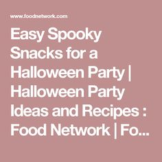 Easy Spooky Snacks for a Halloween Party | Halloween Party Ideas and Recipes : Food Network | Food Network
