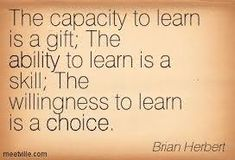 The capacity to learn is a gift; The ability to learn is a skill; The willingness to learn is a choice. Favorite Quotes, Best Quotes, Life Quotes, Language Quotes, Learning Quotes, Words Worth, Quotable Quotes, Thought Provoking, Wise Words