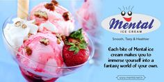 Each bite of Mental ice cream makes you to immerse yourself into a fantasy world of your own. #Icecream