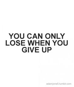 Losing isn't having no one to cheer me on. Losing is when I stop cheering myself on. Losing is when I give up.