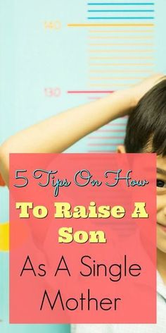 5 Tips On How To Raise A Son As A Single Mother Great parenting advice for single moms who are raising a boy or raising a son to be a man. Check out these 5 tips that will help you along your single mom journey.