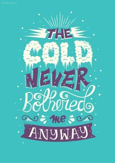 The cold never bothered me anyway. ❄️✌️