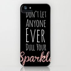 Don't Let Anyone Ever Dull Your Sparkle iPhone Case by carrie loves design - $35.00