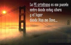 Devocional 16/02/2017. La Fe cristiana es ese puente entre donde estoy ahora y el lugar donde Dios me lleva