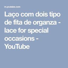 Laço com dois tipo de fita de organza - lace for special occasions - YouTube