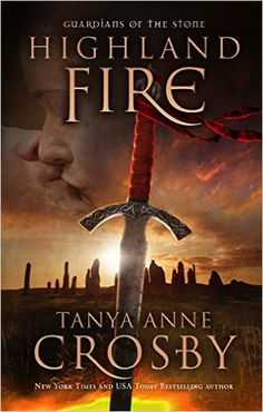 Highland Fire (Guardians of the Stone Book 1) - Kindle edition by Tanya Anne Crosby. Literature & Fiction Kindle eBooks @ Amazon.com.
