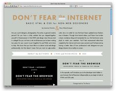 Don't Fear The Internet, a site that aims to teach basic HTML and CSS for non-web designers.