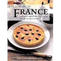 The Flavors of France: Fabulous Vegetarian Cuisine for Every Occasion : An Earthly Delight Cookbook