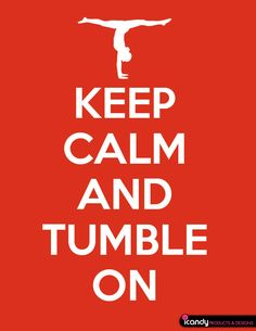 Keep Calm and Tumble On. Perfect for that special gymnast, cheerleader or tumbler. Novelty Print. Downloadable Print (11 x 14 in) $10.00 https://www.etsy.com/listing/128176344/keep-calm-and-tumble-on-downloadable