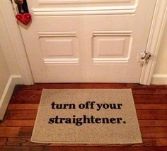 Funny gift idea - turn off your straightener door mat. hair styles, hair straightener, home safety Morgan I think we need this LOL Just In Case, Just For You, Youre My Person, Tips & Tricks, Hair Tricks, Iron Doors, Turn Off, Do It Yourself Home, Just For Laughs