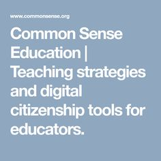 Common Sense Education   Teaching strategies and digital citizenship tools for educators.