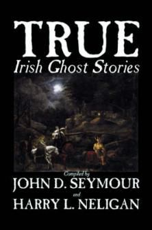 True Irish Ghost Stories Book by St John Seymour and Harry L. Neligan