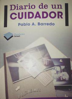 Libro de Pablo A. Barredo, Creador de la Fundación Diario de un Cuidador. Imprescindible para cualquier cuidador