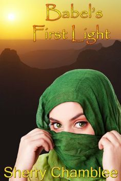 Babel's First Light (Christian Adventure Romance) by Sherry Chamblee, http://www.amazon.com/dp/B004GEAM0Y/ref=cm_sw_r_pi_dp_Gh0Tsb0J2HK3A