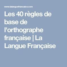 Les 40 règles de base de l'orthographe française | La Langue Française Learn Russian, Learn French, How To Teach Grammar, Romantic Love Messages, Languages Online, French Grammar, Educational Websites, Teaching French, Math Classroom