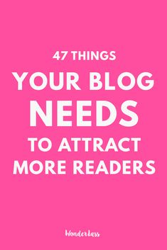 47 Things Your Blog Needs to Attract More Readers (a FREE checklist!) — Wonderlass