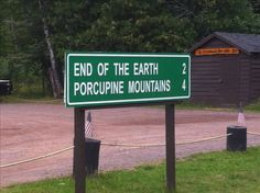This sign is in the Porcupine Mountains on the UP. The road actually ends just up the road