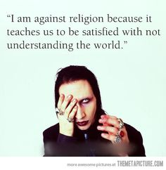 Marilyn Manson on Religion - Don't necessarily agree whole-heartedly, but he's definitely got a point.