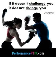If it doesn't challenge you, it doesn't change you. (Fred Devito)