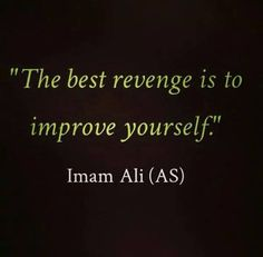 The best revenge is to improve yourself Imam Ali (A.S)