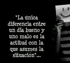 La única diferencia entre un día bueno y uno malo, es la actitud con la que asumes la situación... #Citas #Frases @Candidman