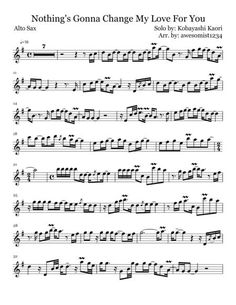 Nothing's Gonna Change My Love For You (Kaori Kobayashi Solo Arr.) By Awesomist1234 - Digital Sheet Music For Saxophone (Download & Print S0.8909 From Awesomist1234 Self-published At Sheet Music Plus) Saxophone Notes, Saxophone Sheet Music, Digital Sheet Music, Self Publishing, Your Music, Change Me, I Love You, Entertainment, Free Sheet Music