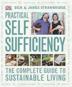 Practical Self Sufficiency: The Complete Guide to Sustainable Living: Dick Strawbridge, James Strawbridge