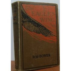 The Eagle's Wing; A Story of the Colorado  1924 1st Edition * 15