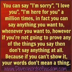 ...because if you can't show it... your words don't mean a thing.