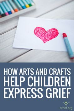 After the loss of a loved one, children can have difficulty expressing their emotions. Arts and crafts can help provide children with a soothing, creative channel for their grief
