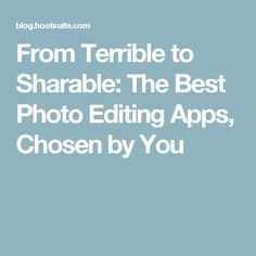 From Terrible to Sharable: The Best Photo Editing Apps, Chosen by You